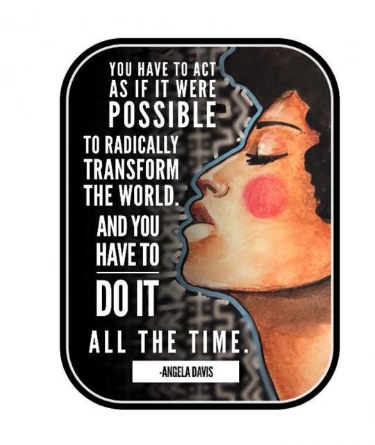 "Inspired by Jaymee Laws. An illustration of Angela Davis with text of her quote ""you have to act as if it were possible to radically transform the world. And you have to do it all the time."" Illustration by Jaymee Laws"