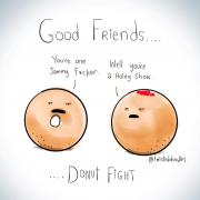 "A comic by Twisted Doodles showing two donuts with faces. The left donut has a hole and the right donut is jelly filled. The left donut is saying, ""You're one jammy f*cker."" and the right donut is saying, ""Well you're a holey show."" Text surrounding them says Good friends… donut fight."